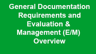 General Documentation Requirements and Evaluation and Management Overview